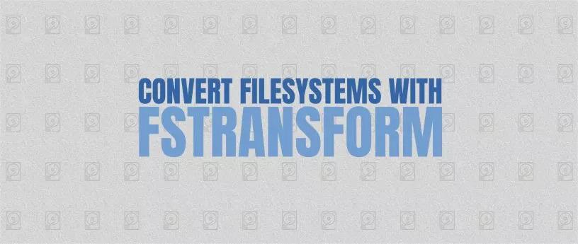 使用 Fstransform 转换文件系统 | Linux 中国